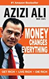 Money Changes Everything: Get Rich, Live Rich, Die Rich