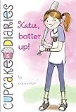 Katie, Batter Up! (Cupcake Diaries)
