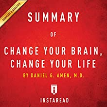 Summary of Change Your Brain, Change Your Life: By Daniel G. Amen | Includes Analysis Audiobook by  Instaread Narrated by Sam Scholl