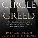 Circle of Greed: The Spectacular Rise and Fall of America's Most Feared and Loathed Lawyer Audiobook by Patrick Dillon Narrated by Erik Davies