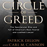 Circle of Greed: The Spectacular Rise and Fall of America's Most Feared and Loathed Lawyer | Patrick Dillon