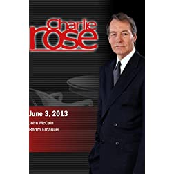 Charlie Rose - John McCain; Rahm Emanuel (June 3, 2013)