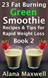23 Fat Burning Green Smoothie  Recipes & Tips For Rapid Weight Loss  Book 2