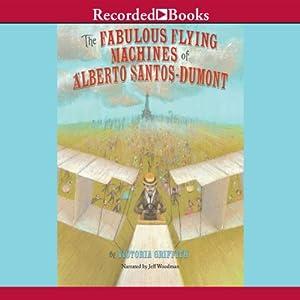 The Fabulous Flying Machines of Alberto Santo-Dumont Audiobook