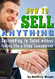 img - for How to Sell Anything: Succeeding in Sales without feeling like a Slimy Salesperson book / textbook / text book