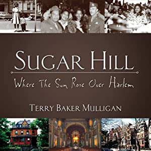 Sugar Hill: Where the Sun Rose Over Harlem | [Terry Baker Mulligan]