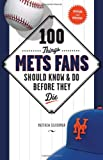 100 Things Mets Fans Should Know & Do Before They Die (100 Things...Fans Should Know)
