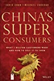 Chinas Super Consumers: What 1 Billion Customers Want and How to Sell it to Them