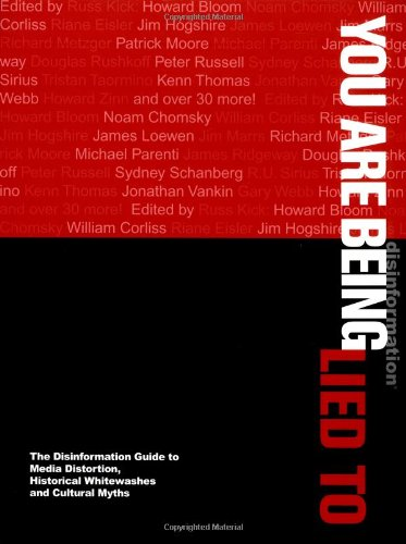 You Are Being Lied To: The Disinformation Guide to Media Distortion, Historical Whitewashes and Cultural Myths PDF