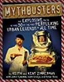 img - for Mythbusters: The Explosive Truth Behind 30 of the Most Perplexing Urban Legends of All Time [MYTHBUSTERS M/TV] book / textbook / text book