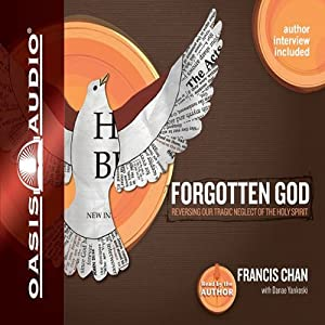 Forgotten God: Remembering Our Crucial Need for the Holy Spirit | [Francis Chan]