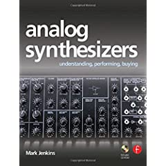 Analog Synthesizers: Understanding, Performing, Buying - from the legacy of Moog to software synthesis