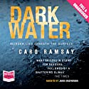 Dark Water (       UNABRIDGED) by Caro Ramsay Narrated by James Macpherson