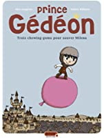 Prince Gédéon - tome 1 - Trois chewing-gums pour sauver Milena