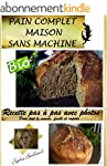 RECETTE PAIN COMPLET SANS MACHINE: RE...