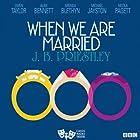When We are Married (Classic Radio Theatre) Radio/TV von J. B. Priestley Gesprochen von: Alan Bennett