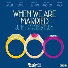 When We are Married (Classic Radio Theatre) Radio/TV Program Auteur(s) : J. B. Priestley Narrateur(s) : Alan Bennett