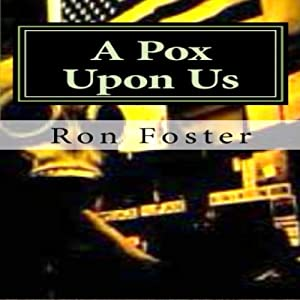 A Pox Upon Us: A Preppers Perspective   [Ron Foster]
