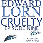 Cruelty: Episode Nine | Edward Lorn