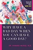 img - for Why Have a Bad Day When You Can Have a Good Day?: Health and Happiness book / textbook / text book