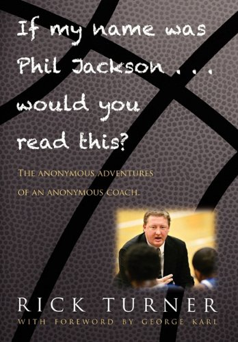 If My Name Was Phil Jackson... Would You Read This?: The Anonymous Adventures of an Anonymous Coach