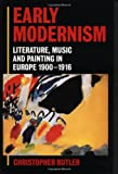Early Modernism: Literature, Music, and Painting in Europe, 1900-1916 (019818252X) by Butler, Christopher