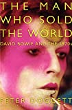 img - for The Man Who Sold the World: David Bowie and the 1970s book / textbook / text book