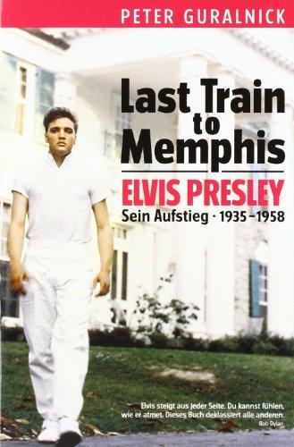 Last Train to Memphis - Elvis Presley. Sein Aufstieg 1935-1958