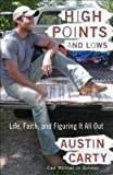 img - for High Points and Lows: Life, Faith, and Figuring It All Out by Carty, Austin (January 26, 2010) Paperback book / textbook / text book