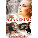 The Awakening (#3 of Finding Love ~ THE OUTSIDER SERIES, A Holiday Western Romance) ~ Lorhainne Eckhart