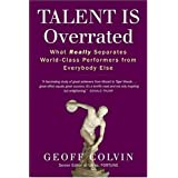 Talent is Overrated: What Really Separates World-Class Performers from Everybody Elseby Geoffrey Colvin