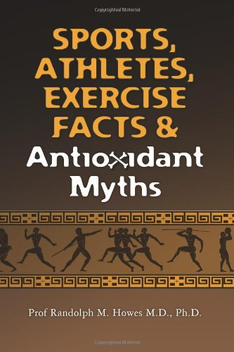 Sports, Athletes, Exercise Facts & Antioxidant Myths