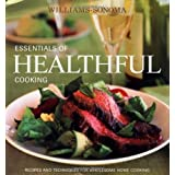 Williams-Sonoma Essentials of Healthful Cooking: Recipes and Techniques for Wholesome Home Cooking ~ Mary Abbott Hess