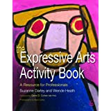 The Expressive Arts Activity Book: A Resource for Professionalsby Suzanne Darley