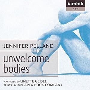 Unwelcome Bodies | [Jennifer Pelland]