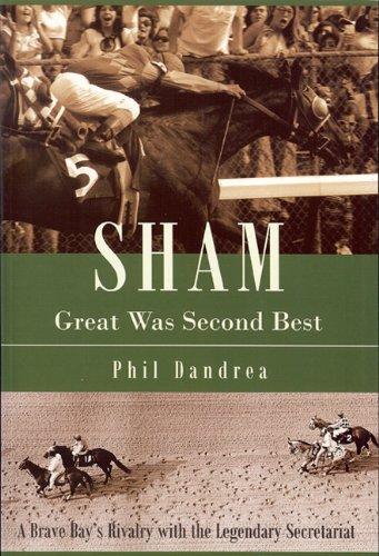 Sham: Great Was Second Best: A Brave Bay's Rivalry with the Legendary Secretariat PDF