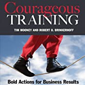 Courageous Training: Bold Actions for Business Results | [Tim Mooney, Robert O. Brinkerhoff]