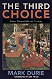 The Third Choice: Islam, Dhimmitude and Freedom (English Edition)