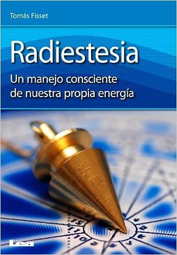 Radiestesia. Un manejo consciente de nuestra propia energía