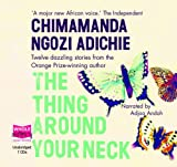 Chimamanda Ngozi Adichie The Thing Around Your Neck (unabridged audio book)