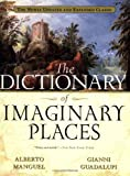 The Dictionary of Imaginary Places: The Newly Updated and Expanded Classic (0156008726) by Alberto Manguel