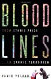Bloodlines: From Ethnic Pride To Ethnic Terrorism (0813390389) by Vamik Volkan