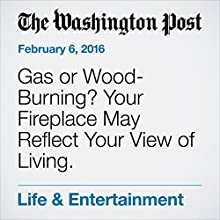 Gas or Wood-Burning? Your Fireplace May Reflect Your View of Living. Other by Jura Koncius Narrated by Jill Melancon