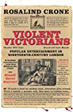 Violent Victorians: Popular entertainment in nineteenth-century London