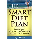 The Smart Diet Plan: Permanent Weight Loss without Dieting or Starving ~ Liz Vidal