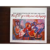 The Paintings of Henry Miller: Paint as You Like and Die Happy