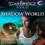Shadow World: StarBridge, Book 3 (       UNABRIDGED) by A. C. Crispin, Jannean Elliott Narrated by Romy Nordlinger