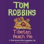 Tibetan Peach Pie: A True Account of an Imaginative Life | Tom Robbins