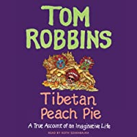 Tibetan Peach Pie: A True Account of an Imaginative Life (       UNABRIDGED) by Tom Robbins Narrated by Keith Szarabajka