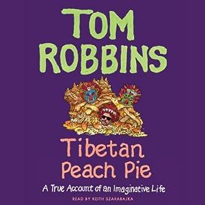 Tibetan Peach Pie: A True Account of an Imaginative Life | [Tom Robbins]
